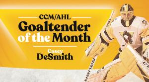 CASEY DeSMITH NAMED CCM/AHL GOALTENDER OF THE MONTH