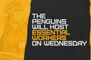 PENGUINS WELCOME ESSENTIAL WORKERS FOR WEDNESDAY HOME GAME